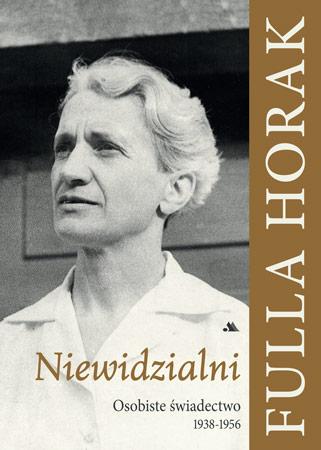 Niewidzialni. Osobiste świadectwo 1938-1956 - Fulla Horak